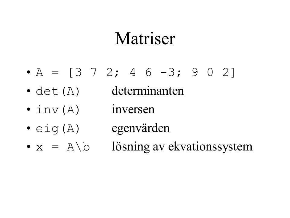 Matriser A = [3 7 2; 4 6 -3; 9 0 2] det(A) determinanten